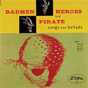Ed McCurdy / Jack Elliott / Oscar Brand / Dick Wilder - Badmen, Heroes And Pirate Songs And Ballads
