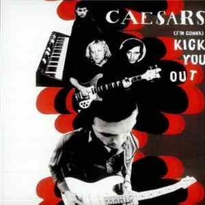 Caesars - (I'm Gonna) Kick You Out
