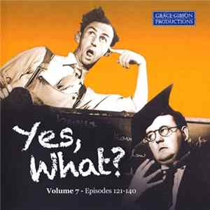 Various - Yes, What? - Volume 7 (Episodes 121-140)