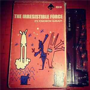 The Irresistible Force - It's Tomorrow Already